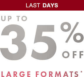 UP TO 35% off large formats